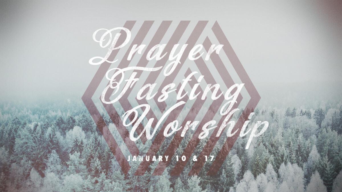 Days of Prayer & Fasting   Nights of Prayer & Worship