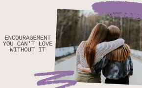 Encouragement: You Can't Love Without It